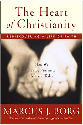Marcus Borg: The Heart of Christianity - Rediscovering A Life Of Faith